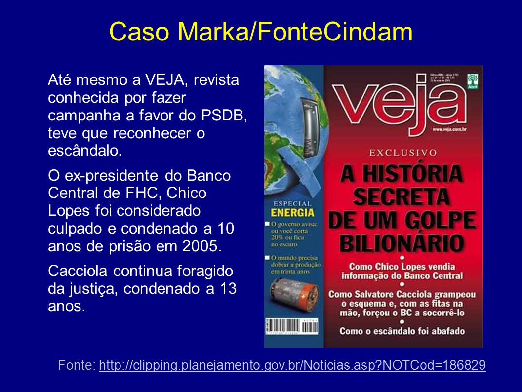 Caso Marka/FonteCindam Até mesmo a VEJA, revista conhecida por fazer campanha a favor do PSDB, teve que reconhecer o escândalo. O ex-presidente do Ban