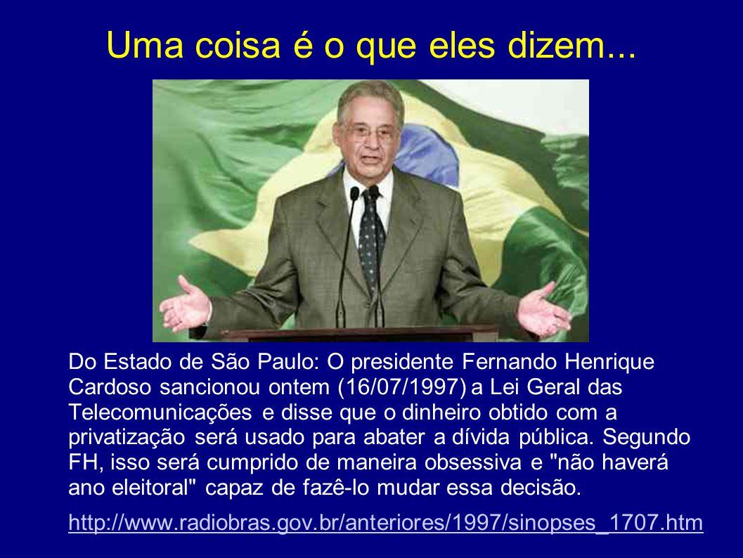 Uma coisa é o que eles dizem... Do Estado de São Paulo: O presidente Fernando Henrique Cardoso sancionou ontem (16/07/1997) a Lei Geral das Telecomuni