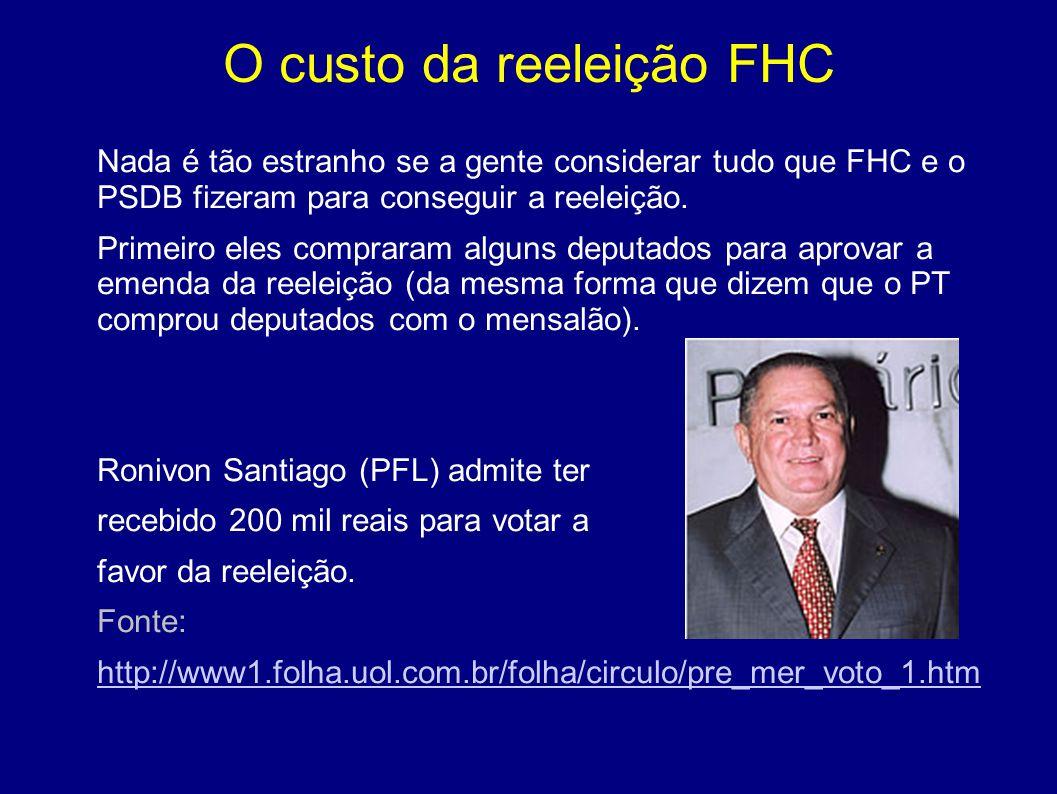 O custo da reeleição FHC Nada é tão estranho se a gente considerar tudo que FHC e o PSDB fizeram para conseguir a reeleição. Primeiro eles compraram a