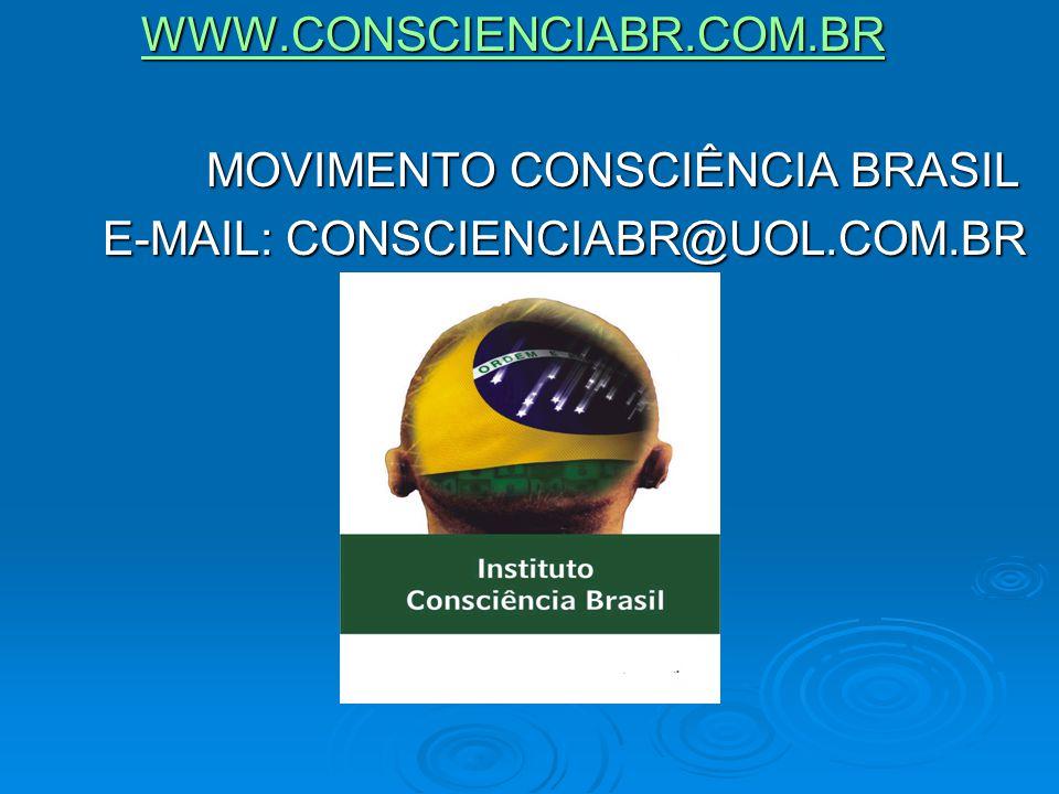 WWW.CONSCIENCIABR.COM.BR WWW.CONSCIENCIABR.COM.BRWWW.CONSCIENCIABR.COM.BR MOVIMENTO CONSCIÊNCIA BRASIL MOVIMENTO CONSCIÊNCIA BRASIL E-MAIL: CONSCIENCI
