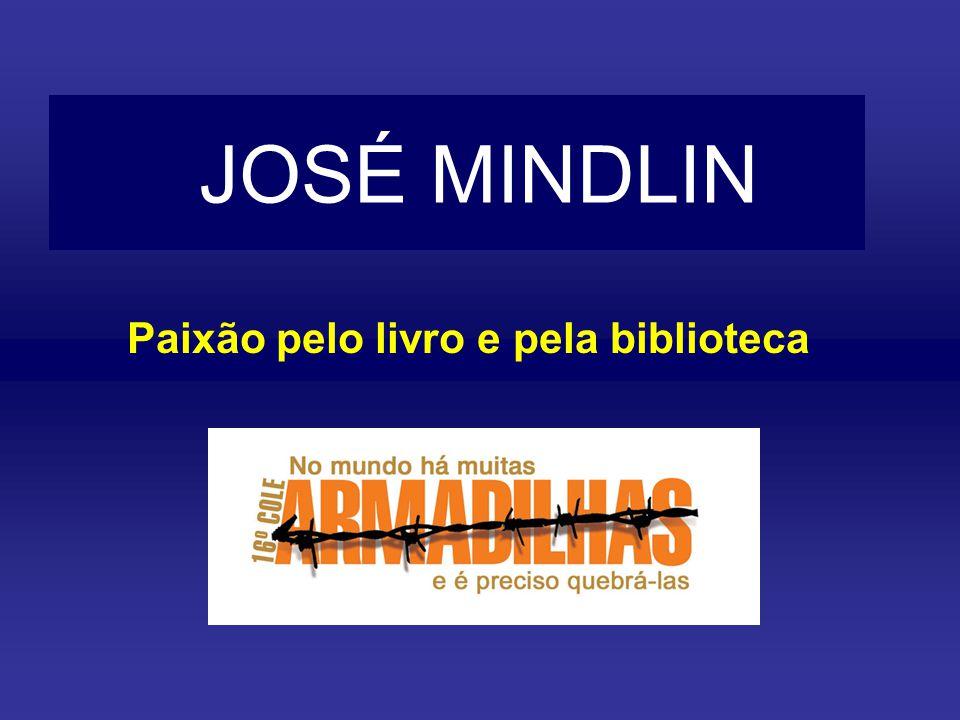 JOSÉ MINDLIN Paixão pelo livro e pela biblioteca