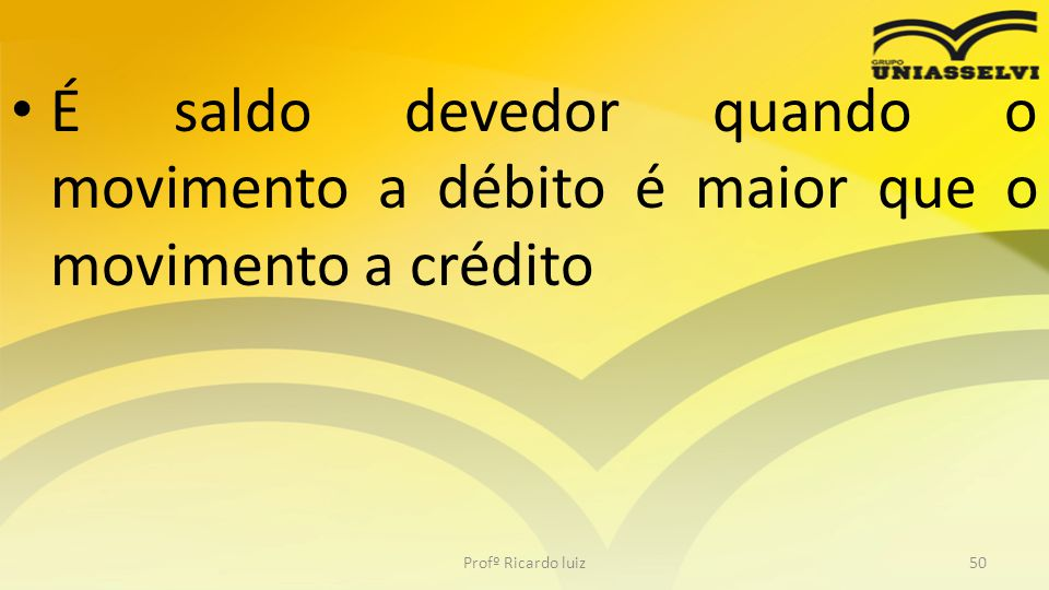 É saldo devedor quando o movimento a débito é maior que o movimento a crédito Profº Ricardo luiz50