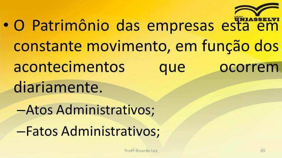 O Patrimônio das empresas está em constante movimento, em função dos acontecimentos que ocorrem diariamente. – Atos Administrativos; – Fatos Administr