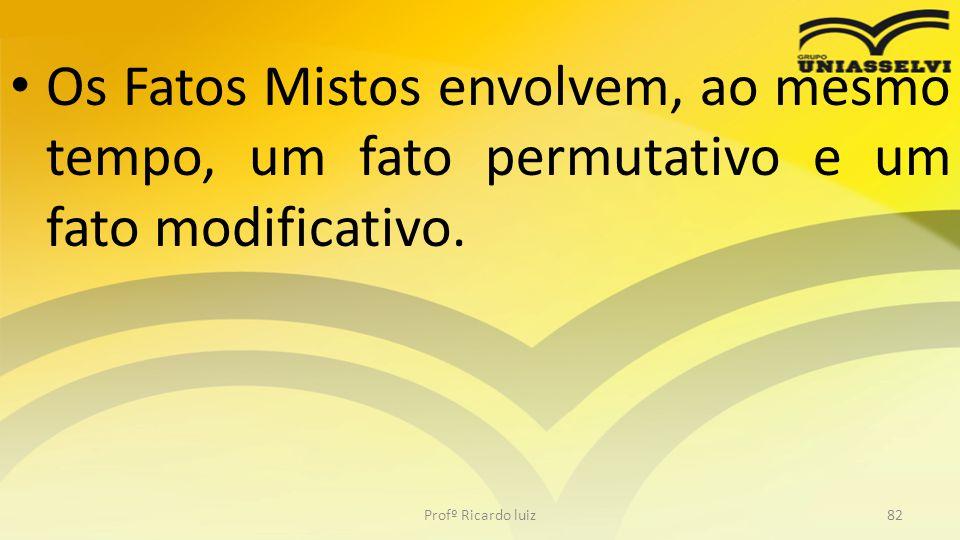 Os Fatos Mistos envolvem, ao mesmo tempo, um fato permutativo e um fato modificativo. Profº Ricardo luiz82