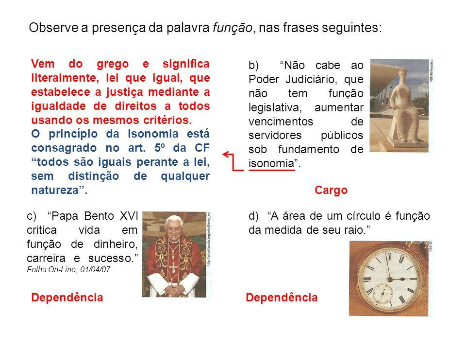 """Observe a presença da palavra função, nas frases seguintes: a) """"Com a introdução do Vice- Reinado, Salvador perdeu a função de capital para o Rio."""" b)"""