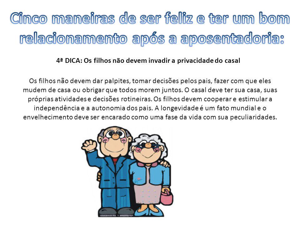 4ª DICA: Os filhos não devem invadir a privacidade do casal Os filhos não devem dar palpites, tomar decisões pelos pais, fazer com que eles mudem de casa ou obrigar que todos morem juntos.