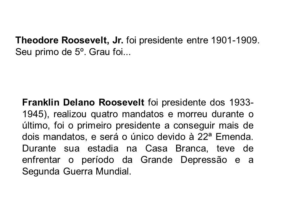 Theodore Roosevelt, Jr. foi presidente entre 1901-1909. Seu primo de 5º. Grau foi... Franklin Delano Roosevelt foi presidente dos 1933- 1945), realizo