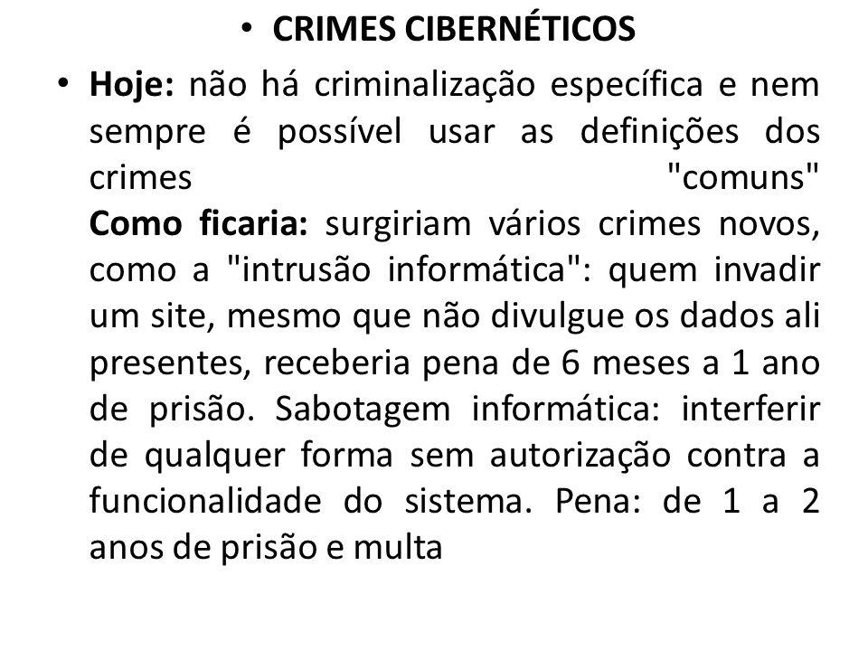 CRIMES CIBERNÉTICOS Hoje: não há criminalização específica e nem sempre é possível usar as definições dos crimes