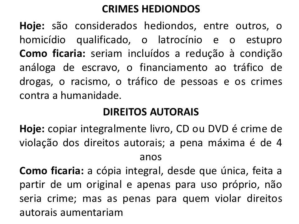 CRIMES HEDIONDOS Hoje: são considerados hediondos, entre outros, o homicídio qualificado, o latrocínio e o estupro Como ficaria: seriam incluídos a re