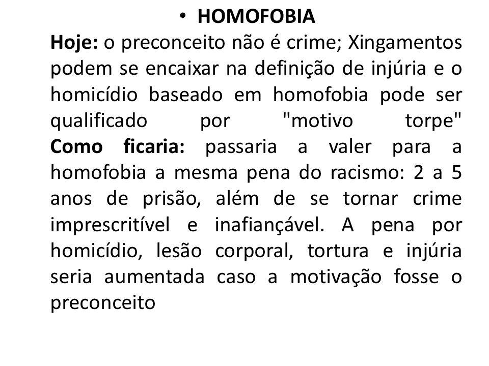 HOMOFOBIA Hoje: o preconceito não é crime; Xingamentos podem se encaixar na definição de injúria e o homicídio baseado em homofobia pode ser qualifica