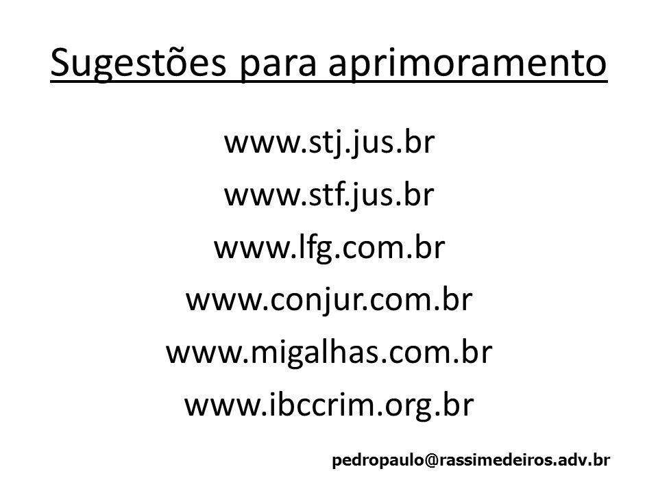 Sugestões para aprimoramento www.stj.jus.br www.stf.jus.br www.lfg.com.br www.conjur.com.br www.migalhas.com.br www.ibccrim.org.br pedropaulo@rassimed