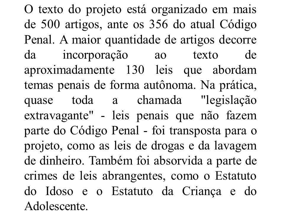 O texto do projeto está organizado em mais de 500 artigos, ante os 356 do atual Código Penal. A maior quantidade de artigos decorre da incorporação ao