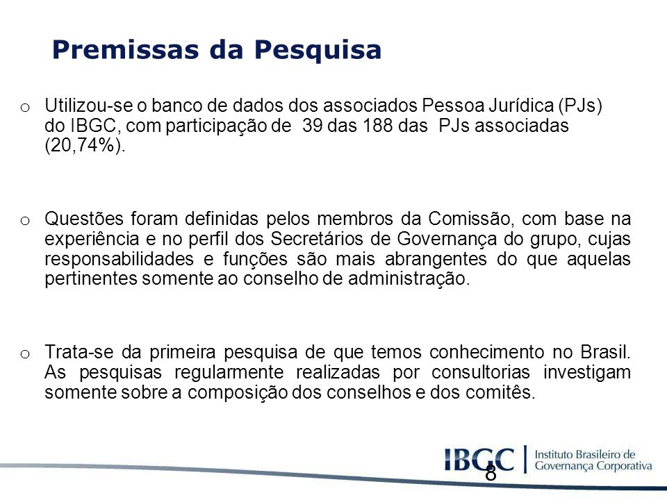 Premissas da Pesquisa o Utilizou-se o banco de dados dos associados Pessoa Jurídica (PJs) do IBGC, com participação de 39 das 188 das PJs associadas (