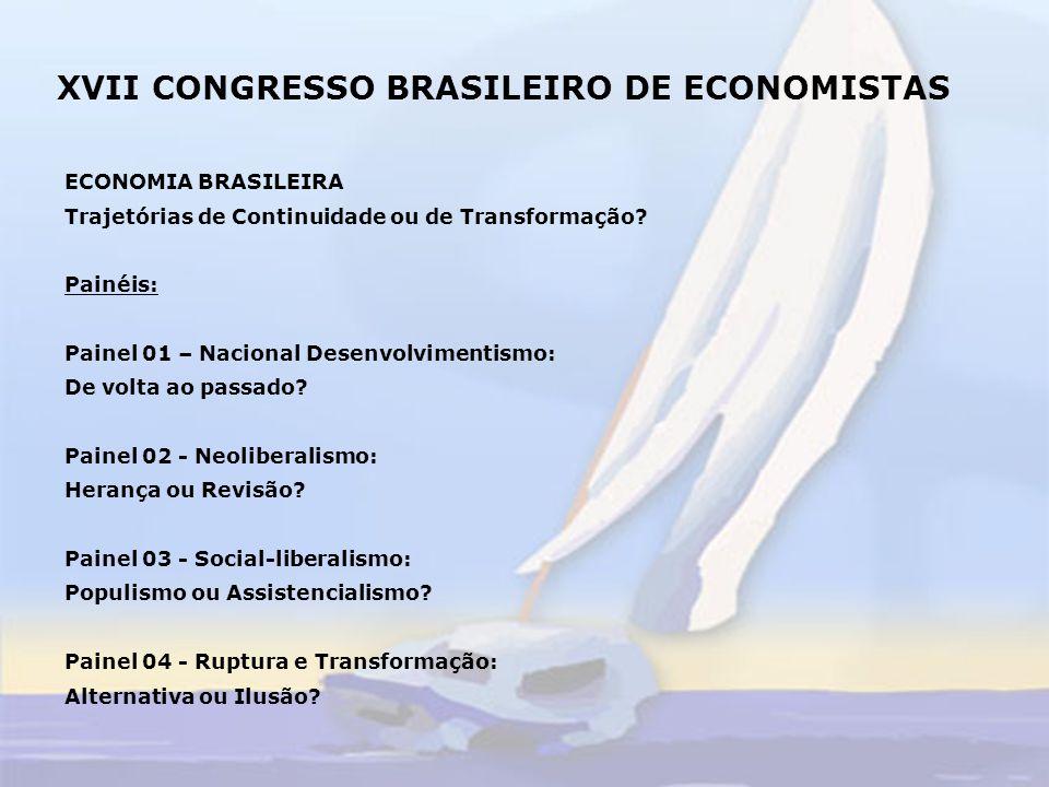 XVII CONGRESSO BRASILEIRO DE ECONOMISTAS ECONOMIA BRASILEIRA Trajetórias de Continuidade ou de Transformação.