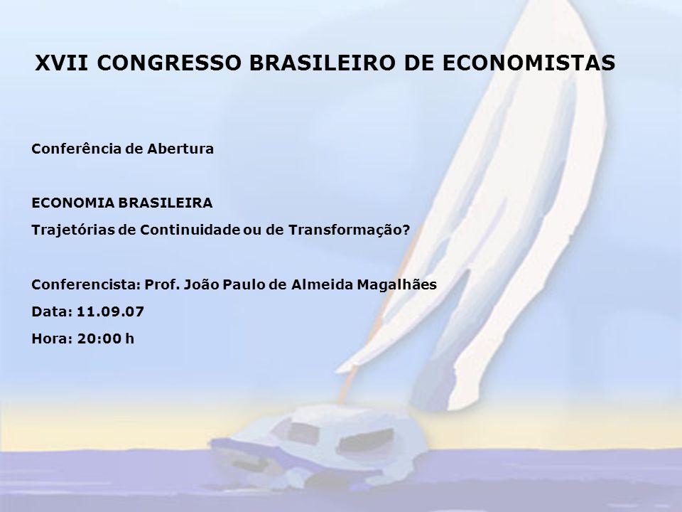 XVII CONGRESSO BRASILEIRO DE ECONOMISTAS Conferência de Abertura ECONOMIA BRASILEIRA Trajetórias de Continuidade ou de Transformação.