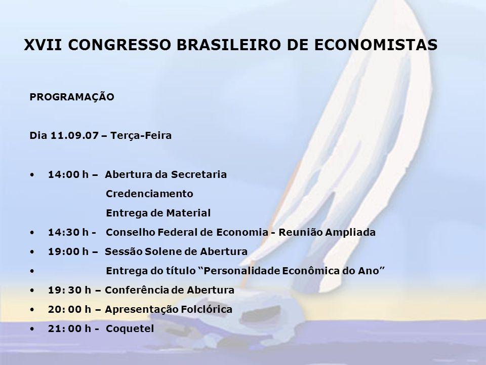 XVII CONGRESSO BRASILEIRO DE ECONOMISTAS Dia 12.09.07 – Quarta-Feira 14: 00 - Apresentação de Trabalhos Curso 1 Curso 2 15: 30 - Intervalo 16: 00 - Painel I 18: 00 - Intervalo 18: 30 - Painel II
