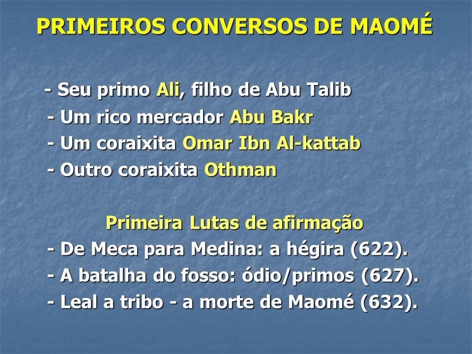 PRIMEIROS CONVERSOS DE MAOMÉ - Seu primo Ali, filho de Abu Talib - Seu primo Ali, filho de Abu Talib - Um rico mercador Abu Bakr - Um rico mercador Ab