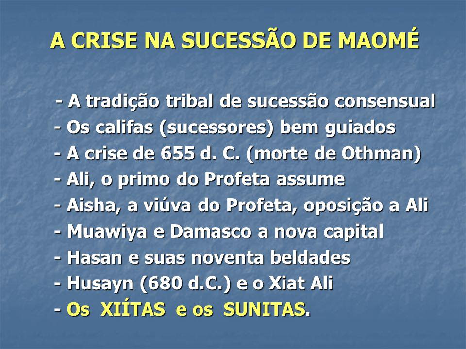 A CRISE NA SUCESSÃO DE MAOMÉ - A tradição tribal de sucessão consensual - A tradição tribal de sucessão consensual - Os califas (sucessores) bem guiad