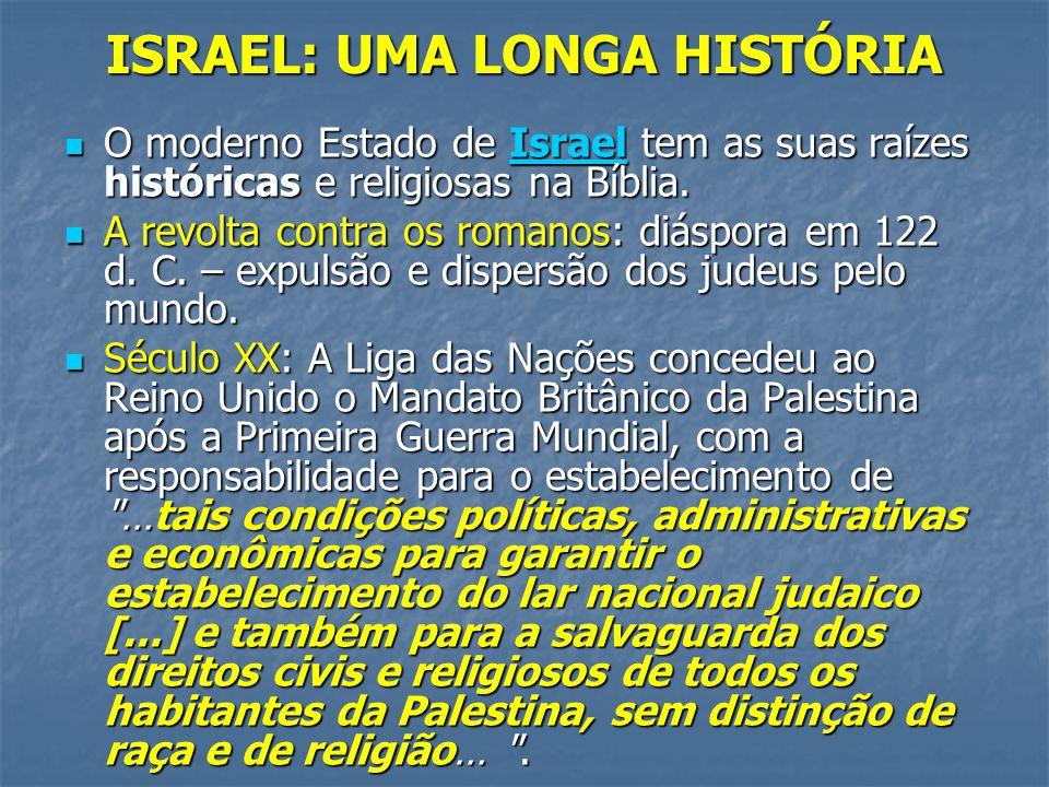 ISRAEL: UMA LONGA HISTÓRIA O moderno Estado de Israel tem as suas raízes históricas e religiosas na Bíblia. O moderno Estado de Israel tem as suas raí