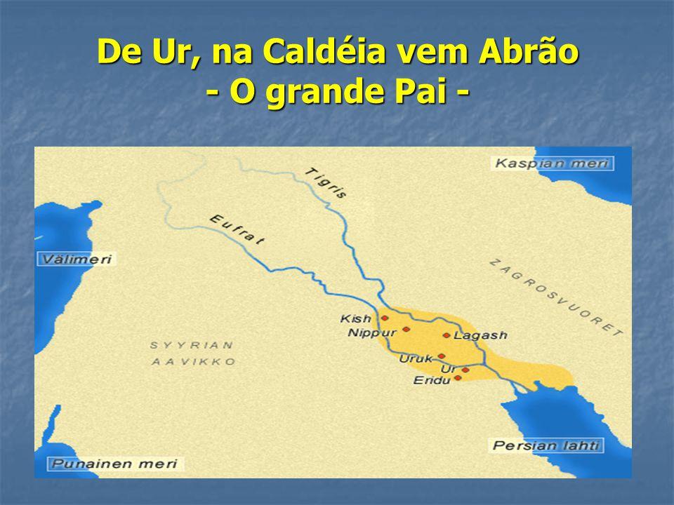 De Ur, na Caldéia vem Abrão - O grande Pai -