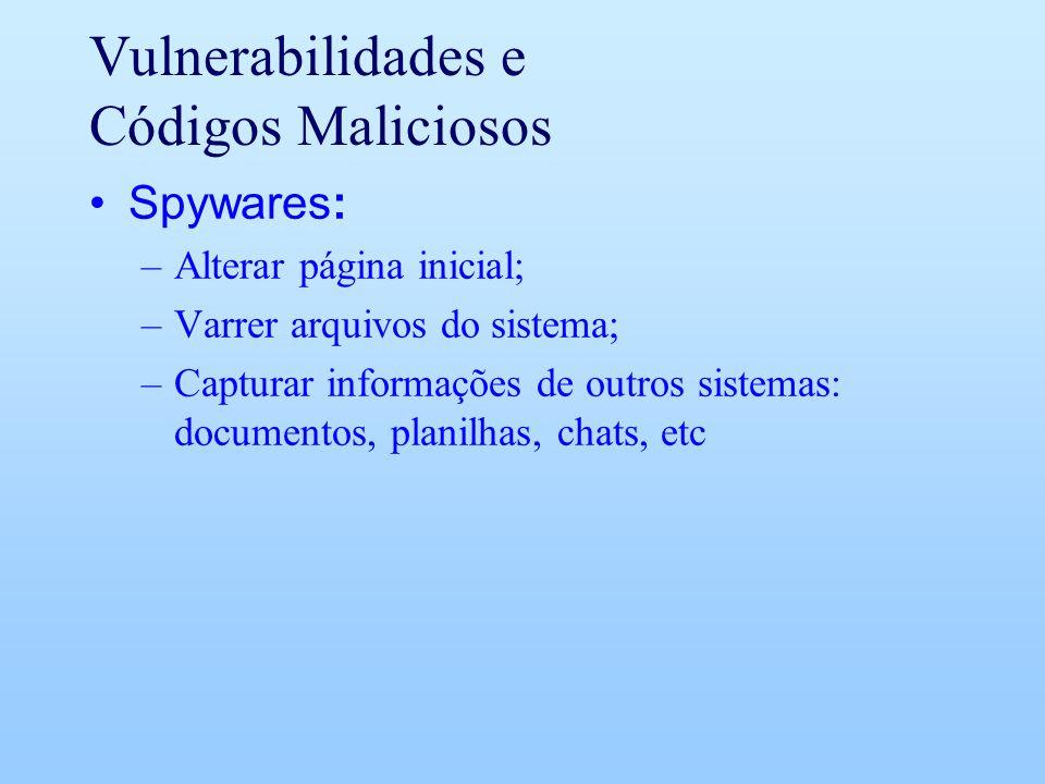 Vulnerabilidades e Códigos Maliciosos Spywares: –Alterar página inicial; –Varrer arquivos do sistema; –Capturar informações de outros sistemas: docume