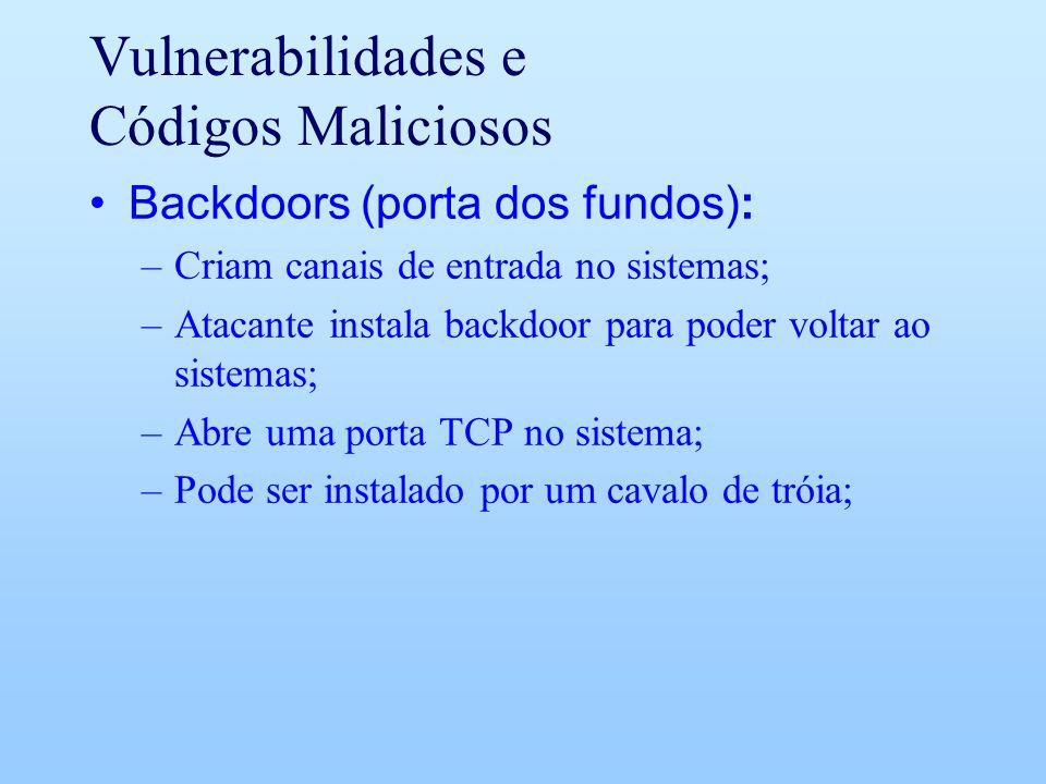Vulnerabilidades e Códigos Maliciosos Backdoors (porta dos fundos): –Criam canais de entrada no sistemas; –Atacante instala backdoor para poder voltar