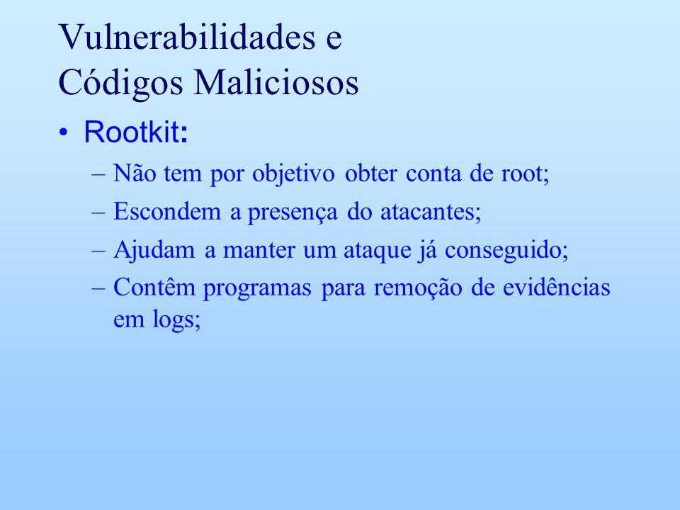 Vulnerabilidades e Códigos Maliciosos Rootkit: –Não tem por objetivo obter conta de root; –Escondem a presença do atacantes; –Ajudam a manter um ataqu