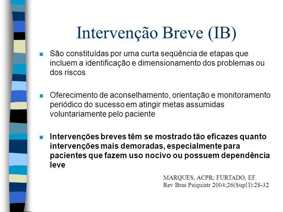 Intervenção Breve (IB) n São constituídas por uma curta seqüência de etapas que incluem a identificação e dimensionamento dos problemas ou dos riscos