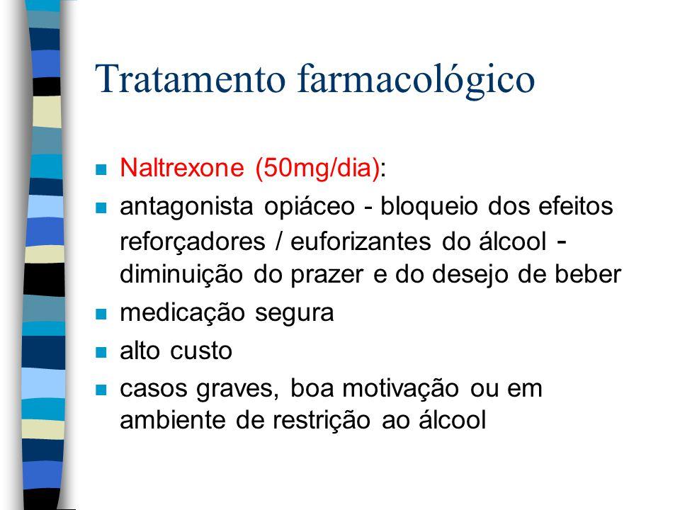 Tratamento farmacológico n Naltrexone (50mg/dia): n antagonista opiáceo - bloqueio dos efeitos reforçadores / euforizantes do álcool - diminuição do p