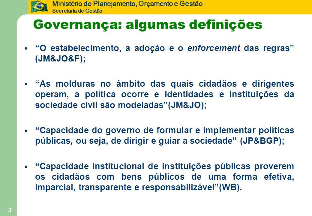 """Ministério do Planejamento, Orçamento e Gestão Secretaria de Gestão 3 Governança: algumas definições  """"O estabelecimento, a adoção e o enforcement da"""