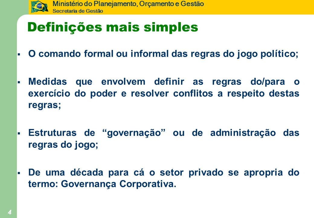 Ministério do Planejamento, Orçamento e Gestão Secretaria de Gestão 4 Definições mais simples  O comando formal ou informal das regras do jogo políti