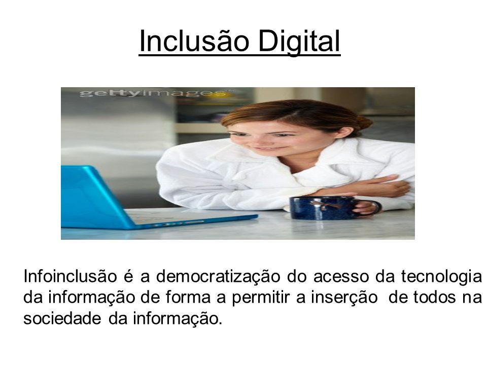 Inclusão Digital Infoinclusão é a democratização do acesso da tecnologia da informação de forma a permitir a inserção de todos na sociedade da informa