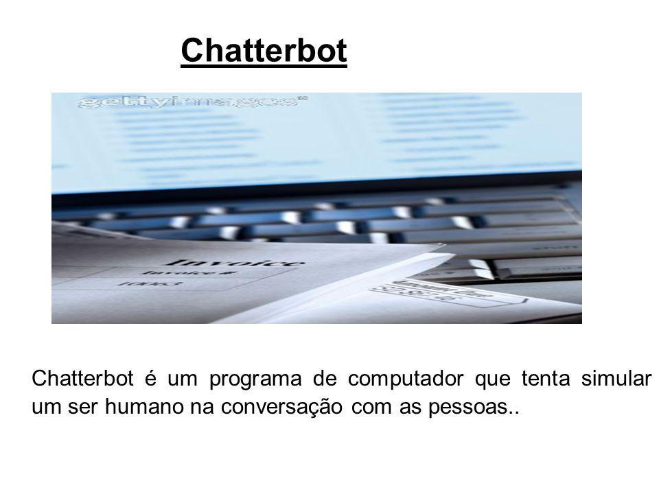 Chatterbot Chatterbot é um programa de computador que tenta simular um ser humano na conversação com as pessoas..