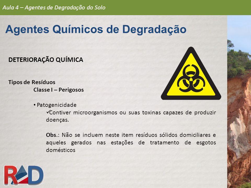 DETERIORAÇÃO QUÍMICA Tipos de Resíduos Classe I – Perigosos Patogenicidade Contiver microorganismos ou suas toxinas capazes de produzir doenças. Obs.: