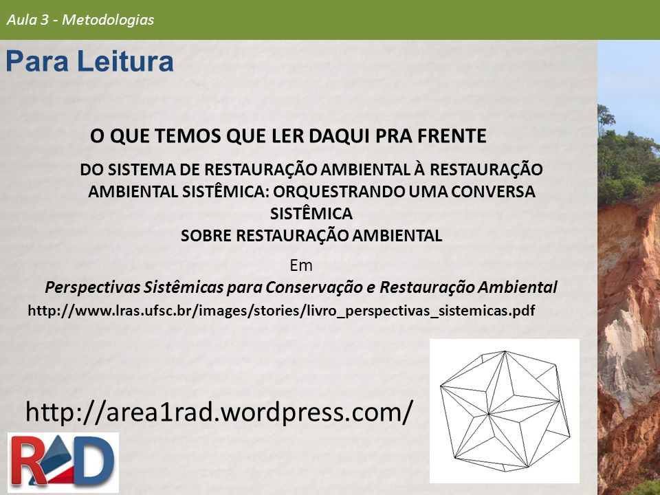 O QUE TEMOS QUE LER DAQUI PRA FRENTE http://area1rad.wordpress.com/ Aula 3 - Metodologias Para Leitura http://www.lras.ufsc.br/images/stories/livro_pe