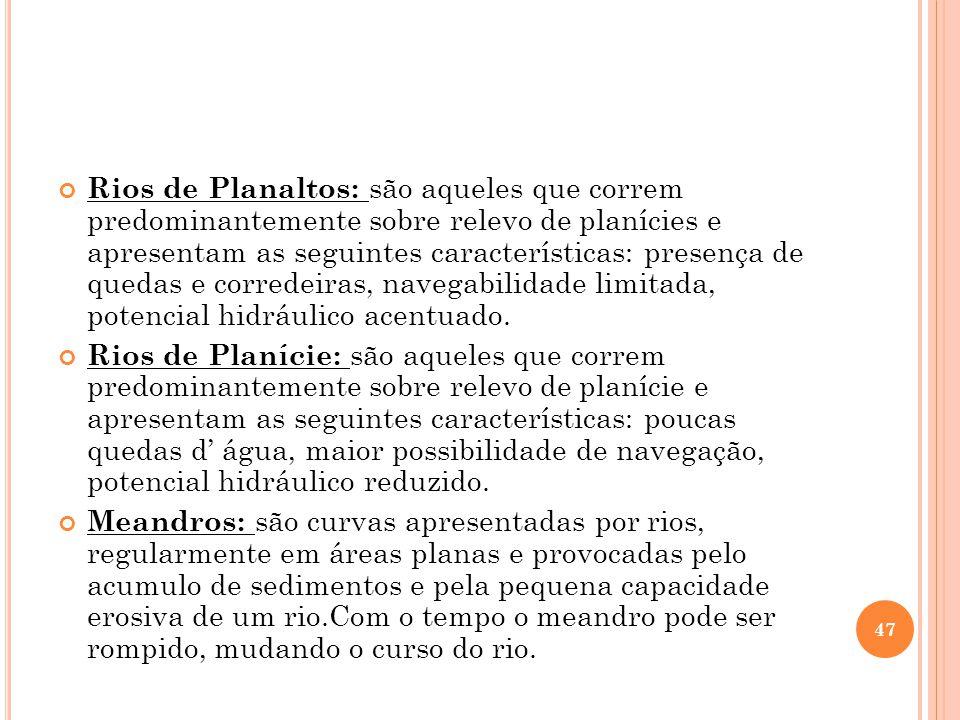 Rios de Planaltos: são aqueles que correm predominantemente sobre relevo de planícies e apresentam as seguintes características: presença de quedas e