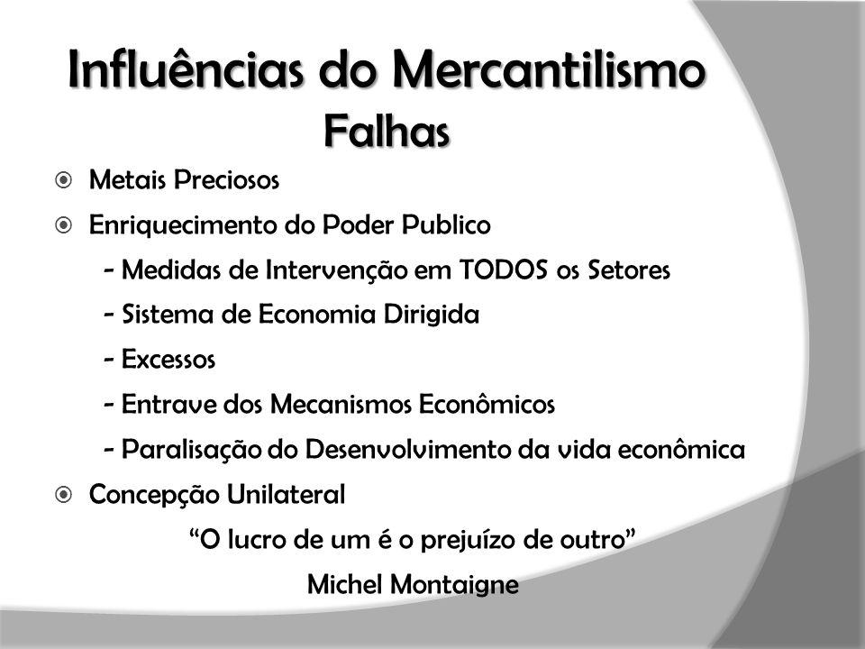 Influências do Mercantilismo Falhas  Metais Preciosos  Enriquecimento do Poder Publico - Medidas de Intervenção em TODOS os Setores - Sistema de Eco