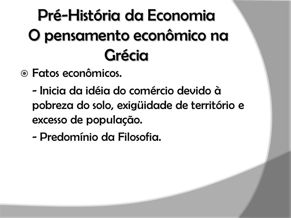 Pré-História da Economia O pensamento econômico na Grécia  Fatos econômicos. - Inicia da idéia do comércio devido à pobreza do solo, exigüidade de te