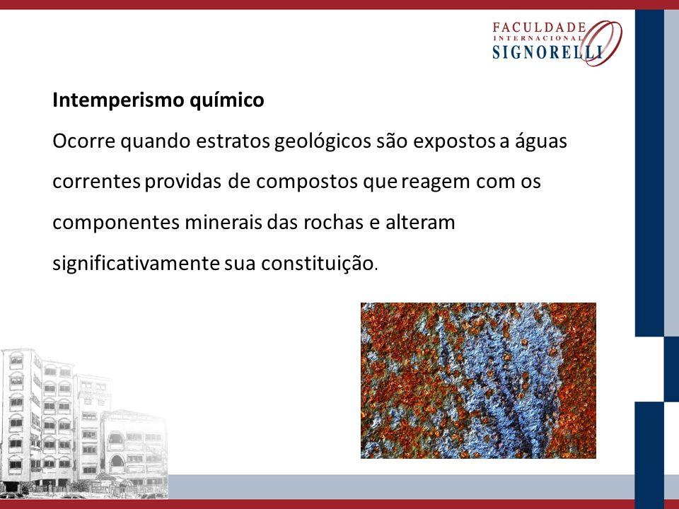 Intemperismo químico Ocorre quando estratos geológicos são expostos a águas correntes providas de compostos que reagem com os componentes minerais das
