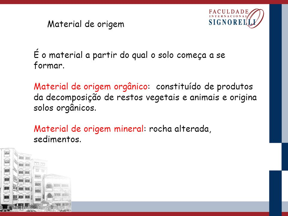 Material de origem É o material a partir do qual o solo começa a se formar. Material de origem orgânico: constituído de produtos da decomposição de re