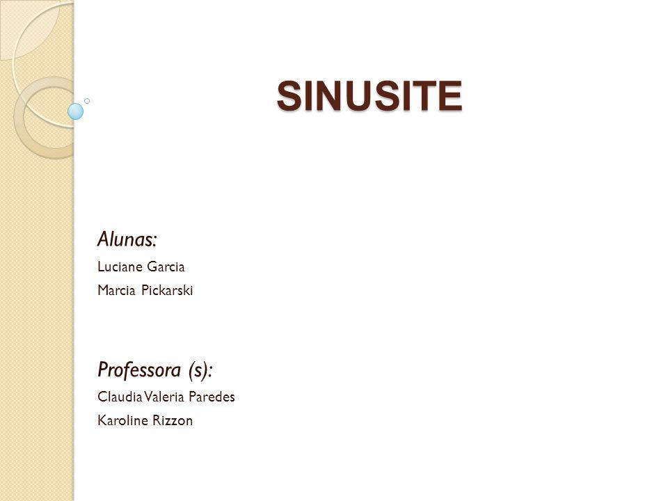 SINUSITE Alunas: Luciane Garcia Marcia Pickarski Professora (s): Claudia Valeria Paredes Karoline Rizzon