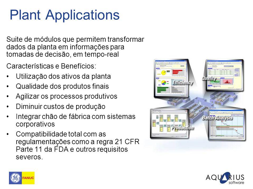 Plant Applications Suite de módulos que permitem transformar dados da planta em informações para tomadas de decisão, em tempo-real Características e B