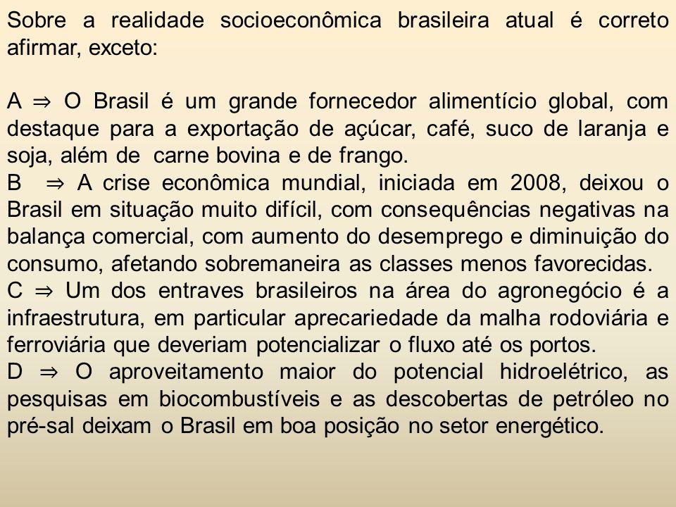 Sobre a realidade socioeconômica brasileira atual é correto afirmar, exceto: A ⇒ O Brasil é um grande fornecedor alimentício global, com destaque para