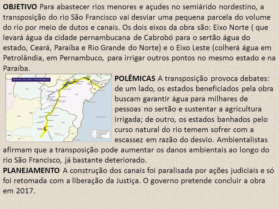 OBJETIVO Para abastecer rios menores e açudes no semiárido nordestino, a transposição do rio São Francisco vai desviar uma pequena parcela do volume d