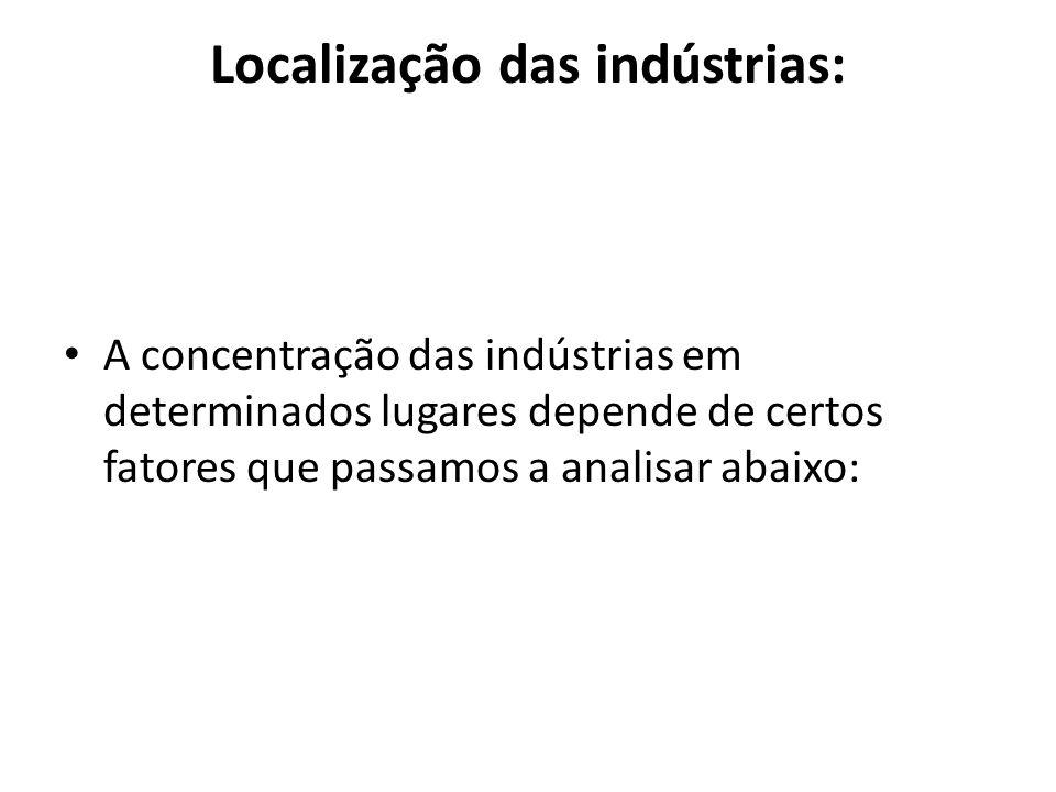 *proximidade de matérias-primas – É mais importante no caso de setores industriais que lidam com grandes volumes de matéria-prima, como o setor pesado.