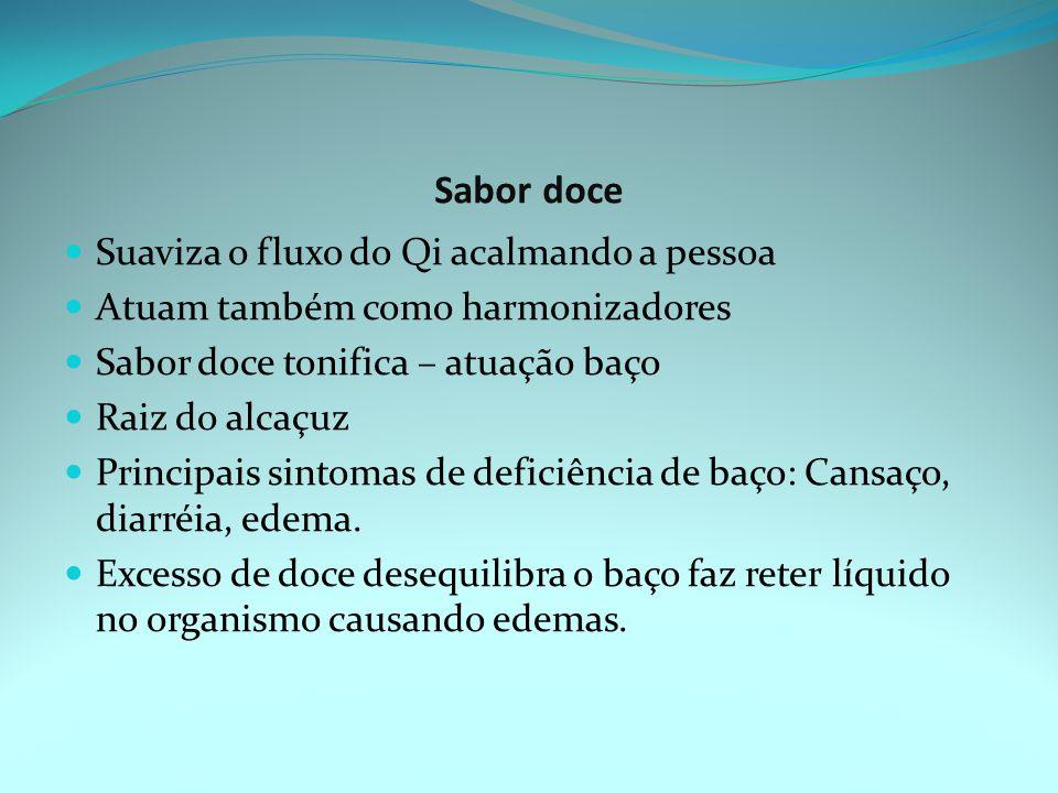 Sabor doce Suaviza o fluxo do Qi acalmando a pessoa Atuam também como harmonizadores Sabor doce tonifica – atuação baço Raiz do alcaçuz Principais sintomas de deficiência de baço: Cansaço, diarréia, edema.
