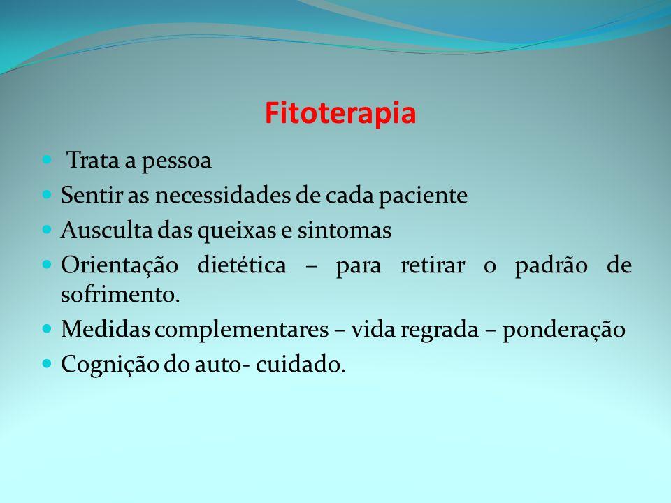 Fitoterapia Trata a pessoa Sentir as necessidades de cada paciente Ausculta das queixas e sintomas Orientação dietética – para retirar o padrão de sofrimento.