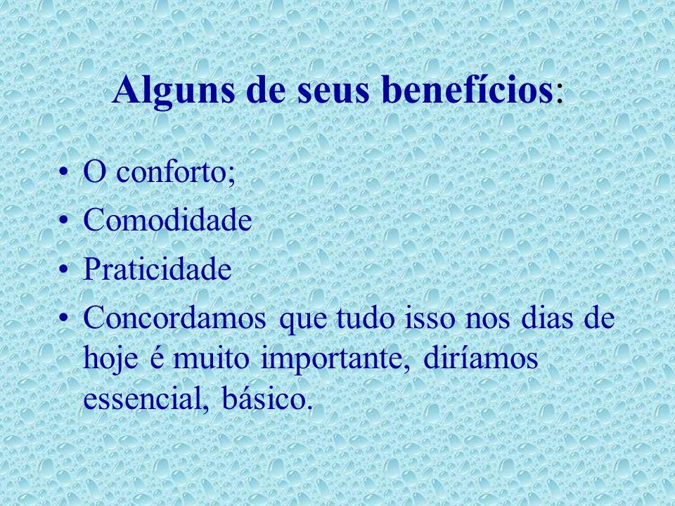 Alguns de seus benefícios: O conforto; Comodidade Praticidade Concordamos que tudo isso nos dias de hoje é muito importante, diríamos essencial, básic