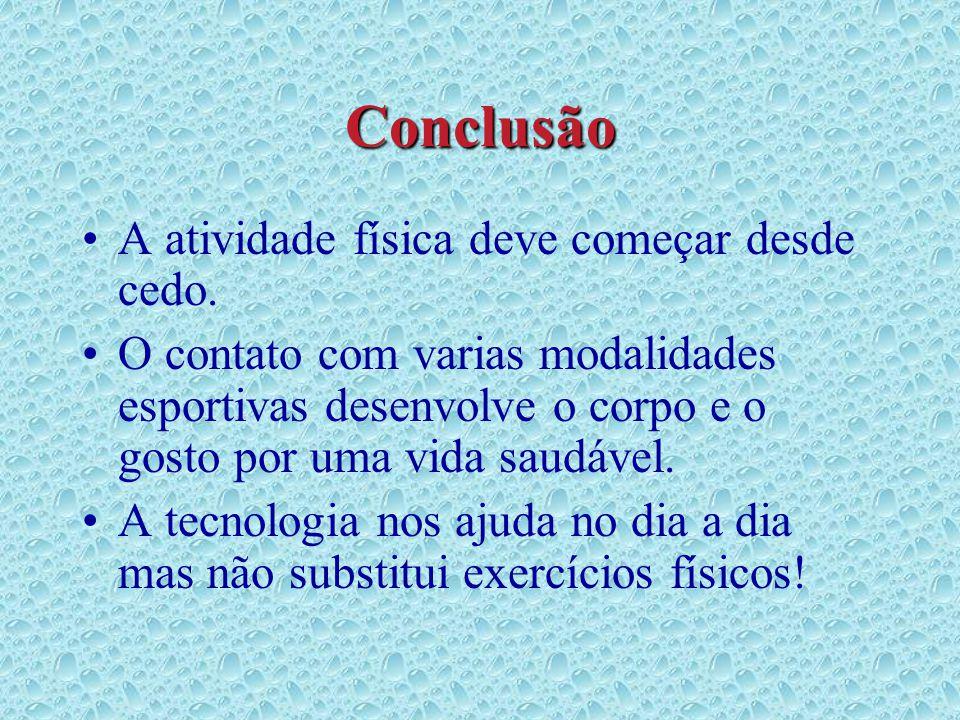 Conclusão A atividade física deve começar desde cedo. O contato com varias modalidades esportivas desenvolve o corpo e o gosto por uma vida saudável.