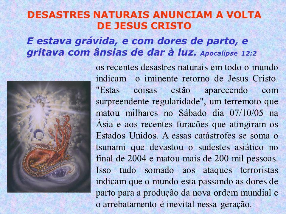 DESASTRES NATURAIS ANUNCIAM A VOLTA DE JESUS CRISTO os recentes desastres naturais em todo o mundo indicam o iminente retorno de Jesus Cristo.